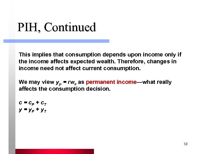 PIH, Continued This implies that consumption depends upon income only if the income affects