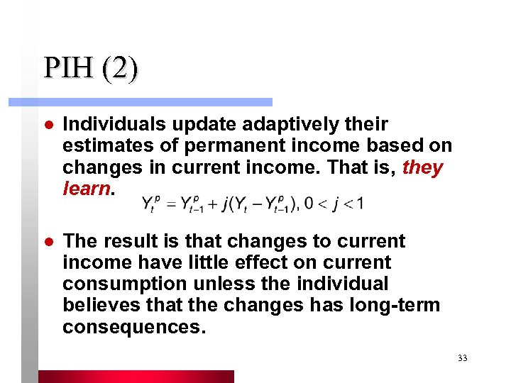 PIH (2) l Individuals update adaptively their estimates of permanent income based on changes