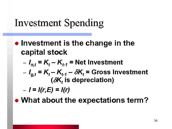 Investment Spending l Investment is the change in the capital stock – In, t
