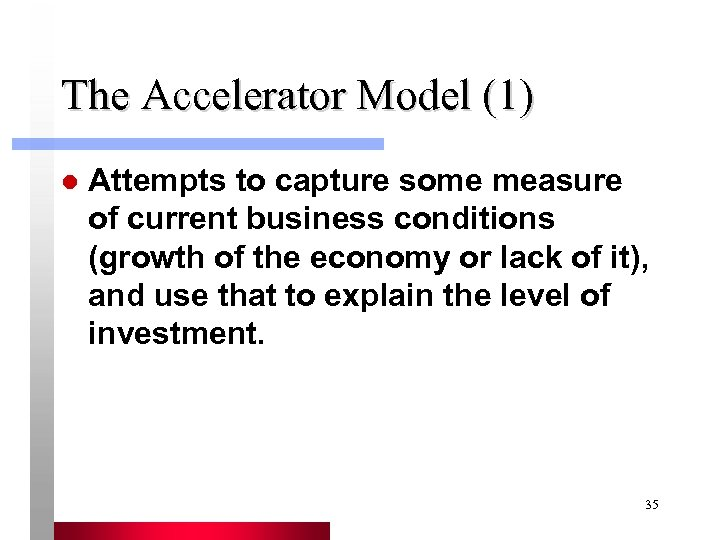 The Accelerator Model (1) l Attempts to capture some measure of current business conditions