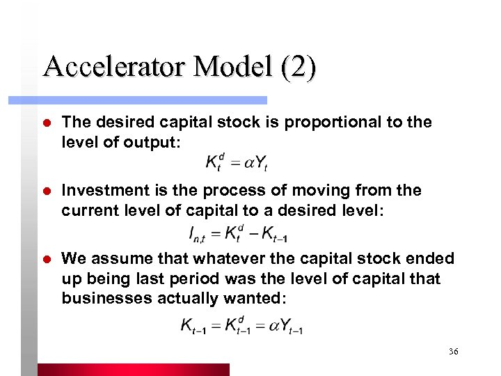 Accelerator Model (2) l The desired capital stock is proportional to the level of