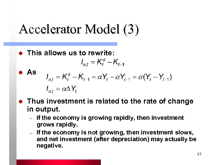 Accelerator Model (3) l This allows us to rewrite: l As l Thus investment