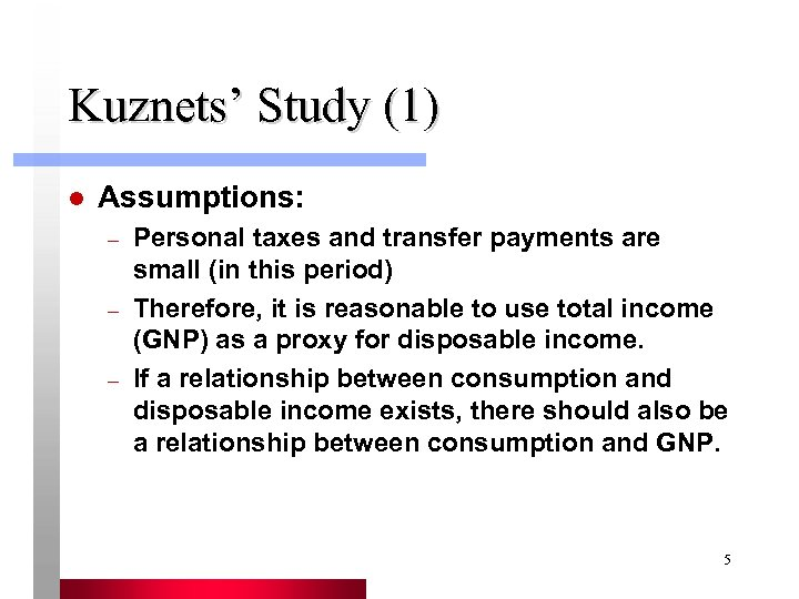 Kuznets' Study (1) l Assumptions: – – – Personal taxes and transfer payments are