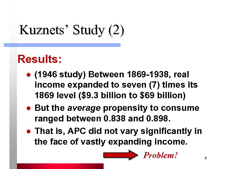 Kuznets' Study (2) Results: l l l (1946 study) Between 1869 -1938, real income