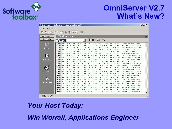 Omni. Server V 2. 7 What's New? Your Host Today: Win Worrall, Applications Engineer