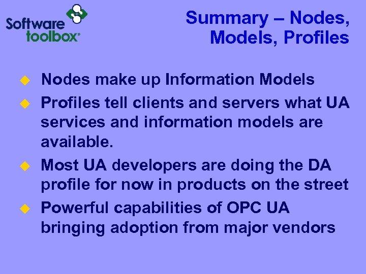 Summary – Nodes, Models, Profiles u u Nodes make up Information Models Profiles tell
