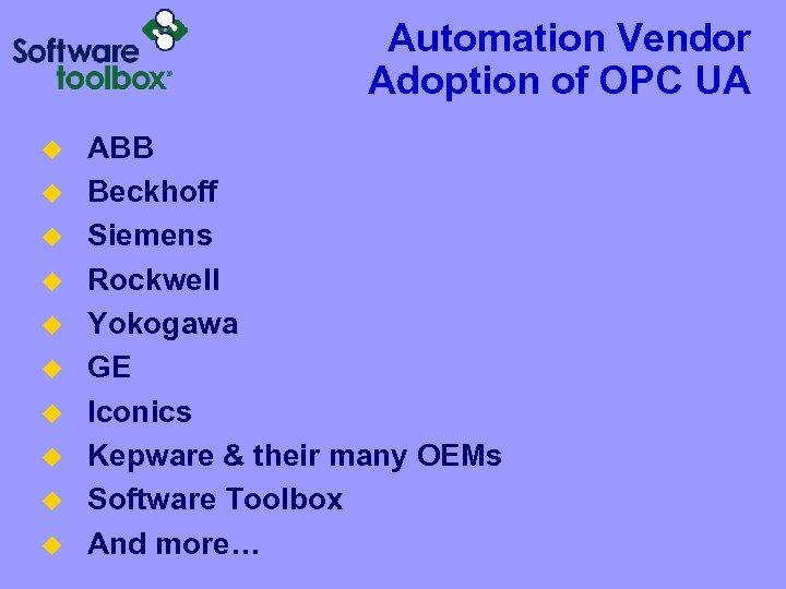 Automation Vendor Adoption of OPC UA u u u u u ABB Beckhoff Siemens