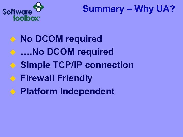 Summary – Why UA? u u u No DCOM required …. No DCOM required