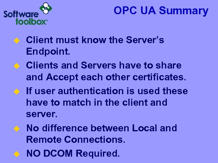OPC UA Summary u u u Client must know the Server's Endpoint. Clients and