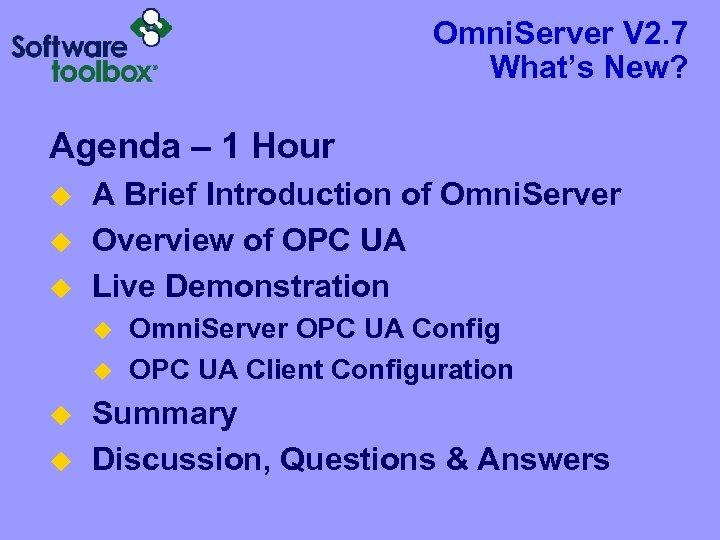 Omni. Server V 2. 7 What's New? Agenda – 1 Hour u u u