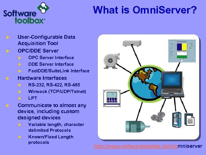 What is Omni. Server? u u User-Configurable Data Acquisition Tool OPC/DDE Server u u
