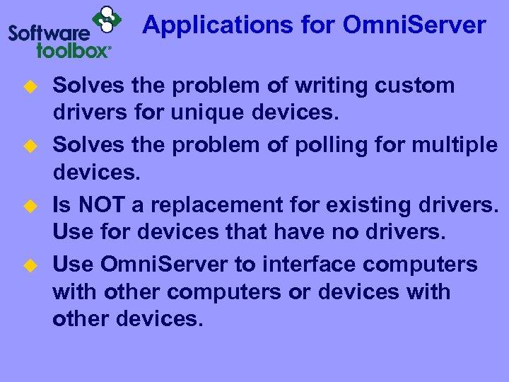 Applications for Omni. Server u u Solves the problem of writing custom drivers for