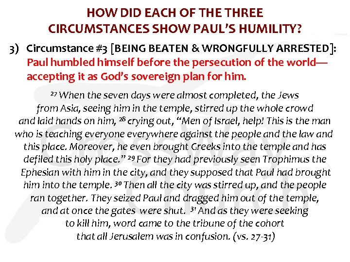HOW DID EACH OF THE THREE CIRCUMSTANCES SHOW PAUL'S HUMILITY? 3) Circumstance #3 [BEING