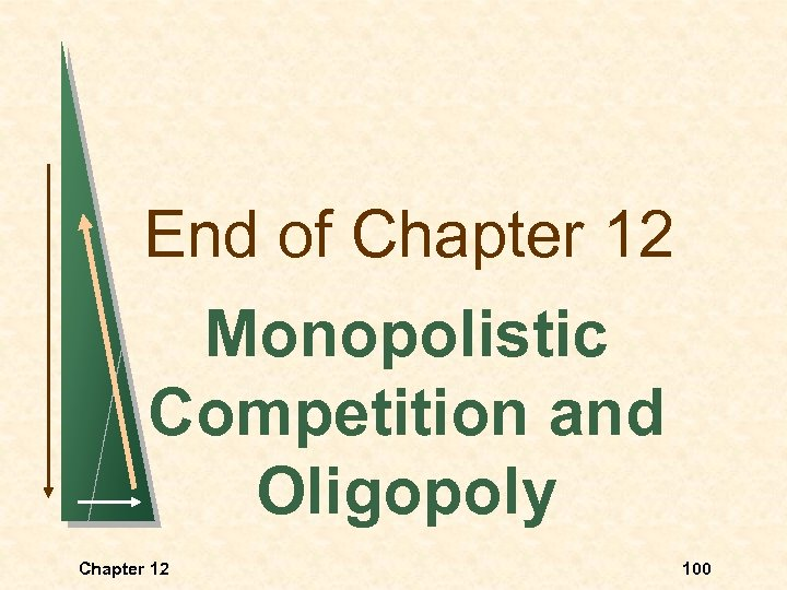 End of Chapter 12 Monopolistic Competition and Oligopoly Chapter 12 100