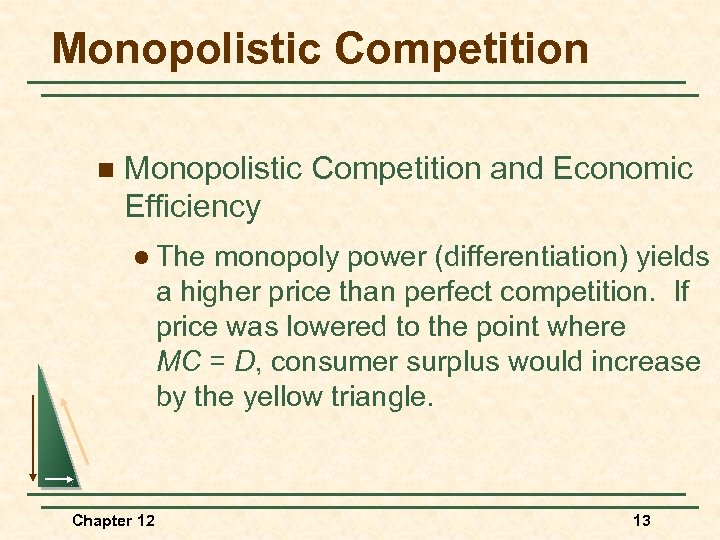 Monopolistic Competition n Monopolistic Competition and Economic Efficiency l The monopoly power (differentiation) yields