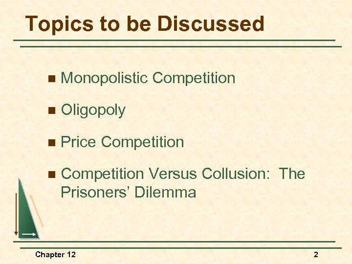 Topics to be Discussed n Monopolistic Competition n Oligopoly n Price Competition n Competition