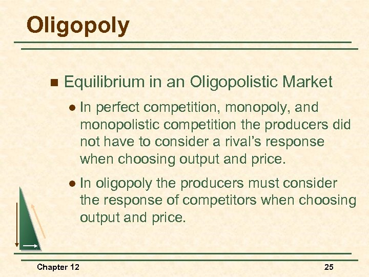 Oligopoly n Equilibrium in an Oligopolistic Market l In perfect competition, monopoly, and monopolistic