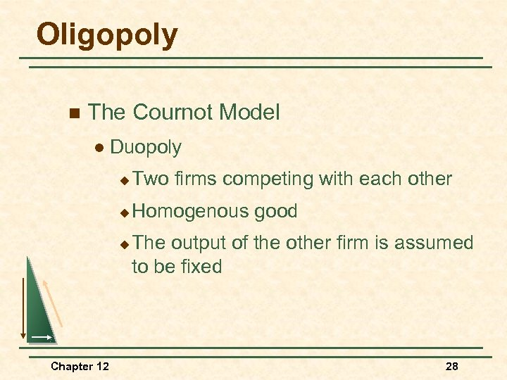 Oligopoly n The Cournot Model l Duopoly u Two firms competing with each other
