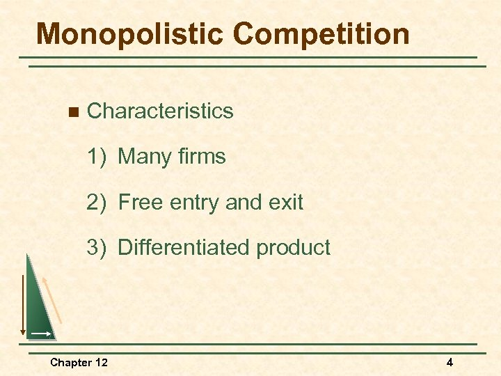 Monopolistic Competition n Characteristics 1) Many firms 2) Free entry and exit 3) Differentiated