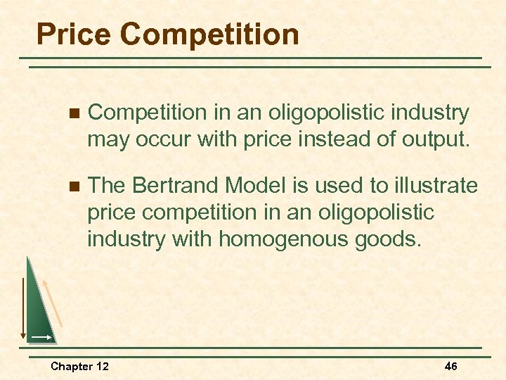 Price Competition n Competition in an oligopolistic industry may occur with price instead of
