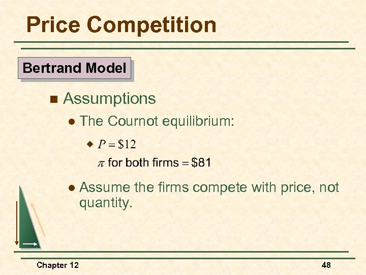 Price Competition Bertrand Model n Assumptions l The Cournot equilibrium: u l Chapter 12