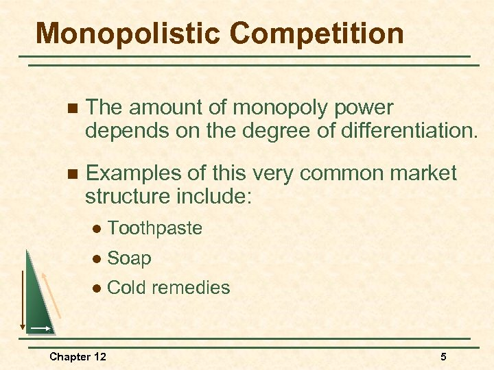 Monopolistic Competition n The amount of monopoly power depends on the degree of differentiation.
