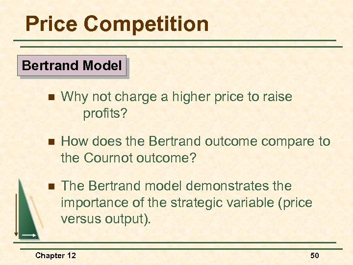 Price Competition Bertrand Model n Why not charge a higher price to raise profits?