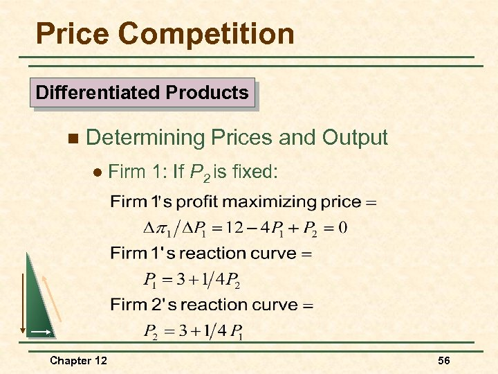 Price Competition Differentiated Products n Determining Prices and Output l Chapter 12 Firm 1: