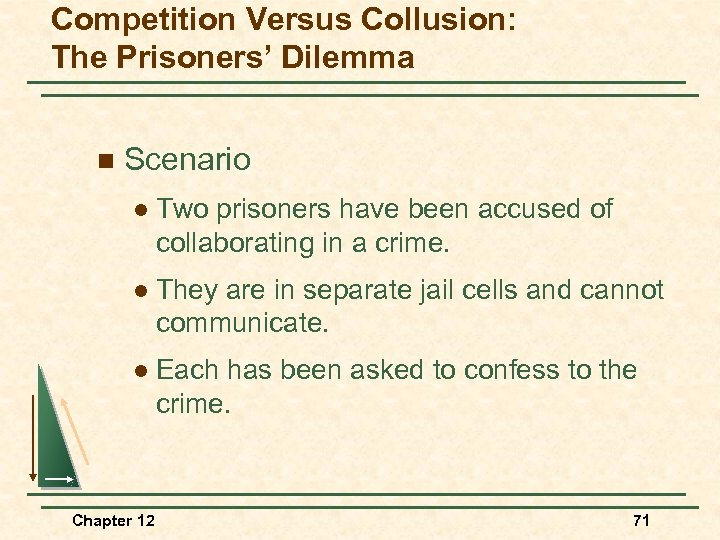Competition Versus Collusion: The Prisoners' Dilemma n Scenario l Two prisoners have been accused