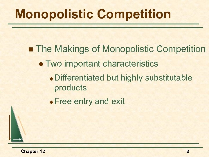 Monopolistic Competition n The Makings of Monopolistic Competition l Two u u Chapter 12