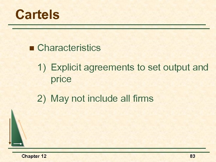 Cartels n Characteristics 1) Explicit agreements to set output and price 2) May not