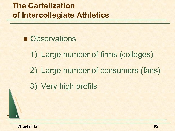The Cartelization of Intercollegiate Athletics n Observations 1) Large number of firms (colleges) 2)