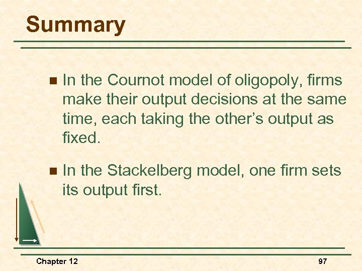 Summary n In the Cournot model of oligopoly, firms make their output decisions at