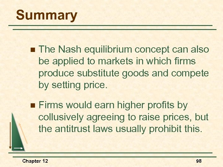 Summary n The Nash equilibrium concept can also be applied to markets in which