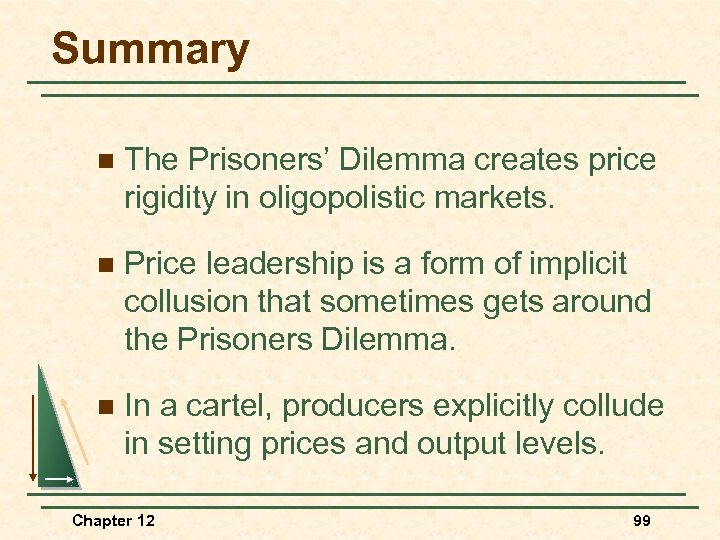 Summary n The Prisoners' Dilemma creates price rigidity in oligopolistic markets. n Price leadership
