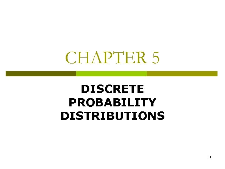 CHAPTER 5 DISCRETE PROBABILITY DISTRIBUTIONS 1