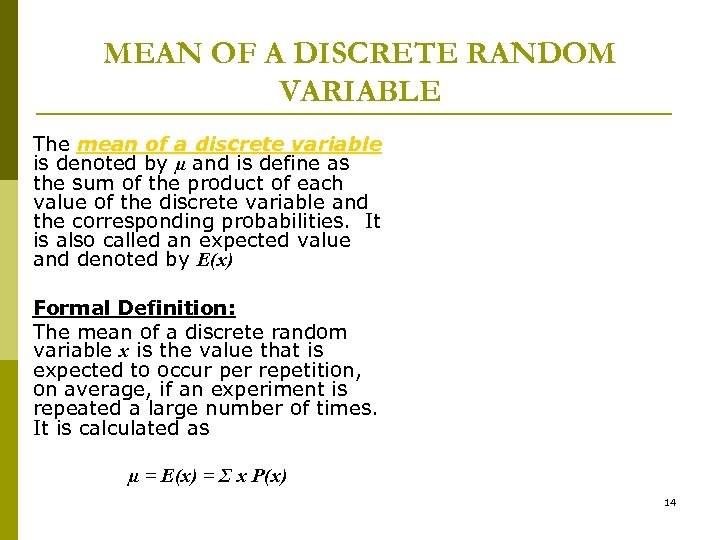 MEAN OF A DISCRETE RANDOM VARIABLE The mean of a discrete variable is denoted