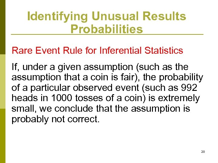 Identifying Unusual Results Probabilities Rare Event Rule for Inferential Statistics If, under a given