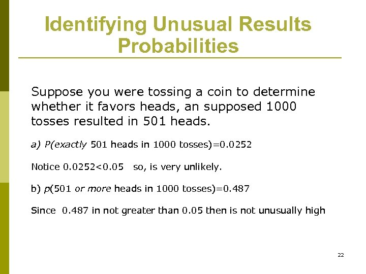 Identifying Unusual Results Probabilities Suppose you were tossing a coin to determine whether it