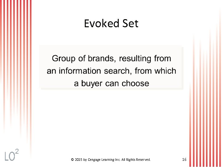 Evoked Set 2 © 2015 by Cengage Learning Inc. All Rights Reserved. 16