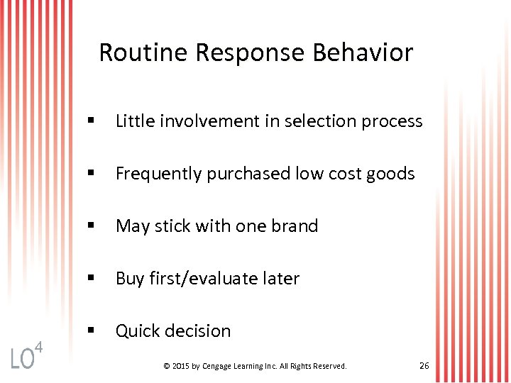 Routine Response Behavior § Little involvement in selection process § Frequently purchased low cost