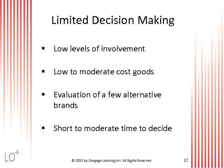Limited Decision Making § Low levels of involvement § Low to moderate cost goods