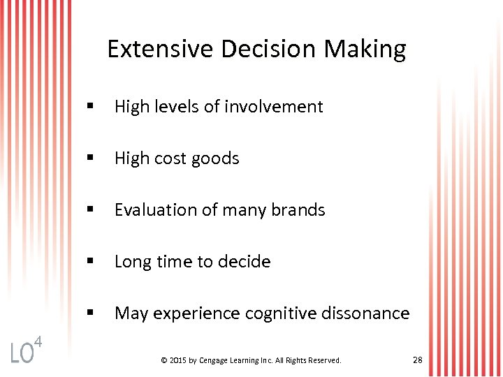 Extensive Decision Making § High levels of involvement § High cost goods § Evaluation