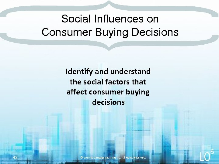 Social Influences on Consumer Buying Decisions Identify and understand the social factors that affect