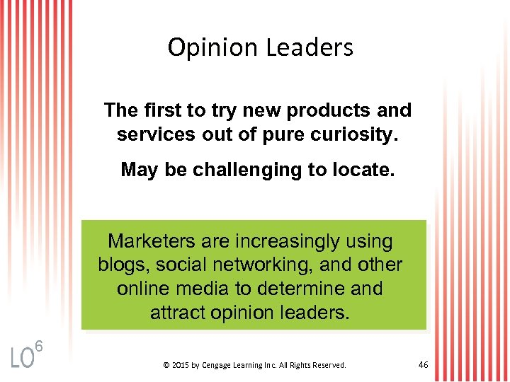 Opinion Leaders The first to try new products and services out of pure curiosity.
