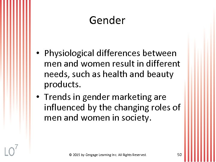 Gender • Physiological differences between men and women result in different needs, such as