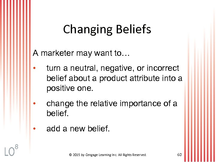 Changing Beliefs A marketer may want to… • turn a neutral, negative, or incorrect