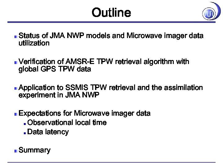 Outline Status of JMA NWP models and Microwave imager data utilization Verification of AMSR-E