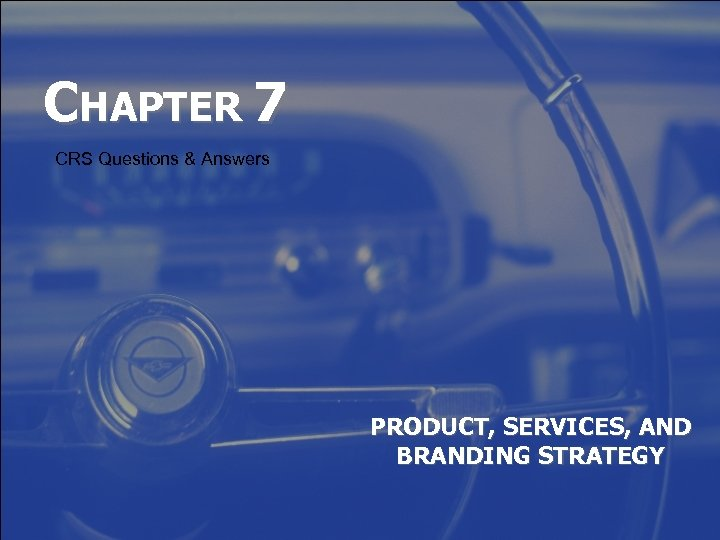 CHAPTER 7 CRS Questions & Answers PRODUCT, SERVICES, AND BRANDING STRATEGY