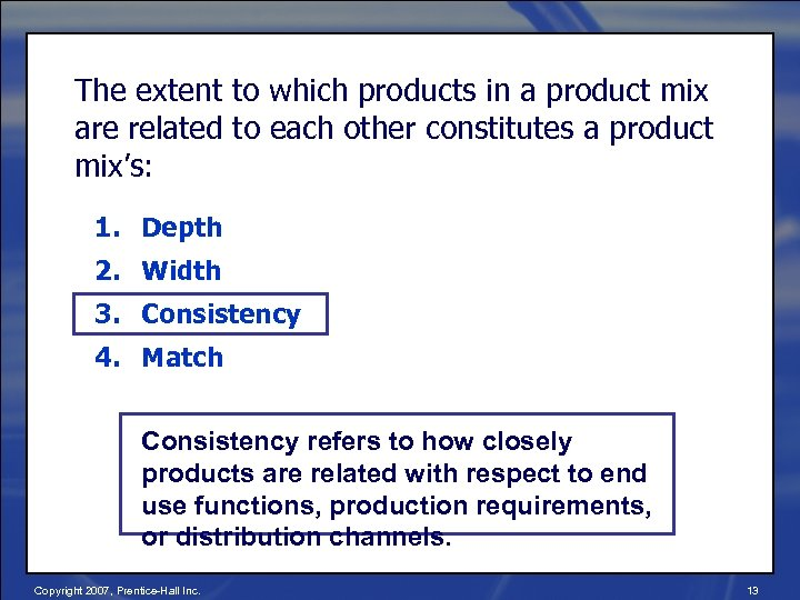 The extent to which products in a product mix are related to each other